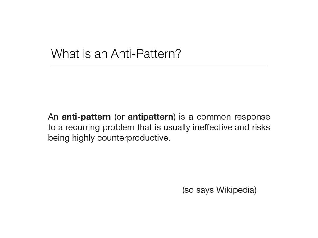 What is an Anti-Pattern? An anti-pattern (or an...