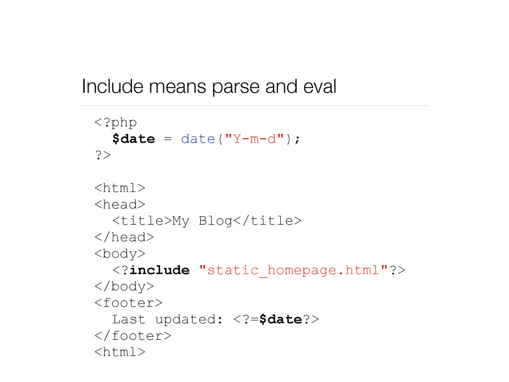Include means parse and eval <?php $date = date...