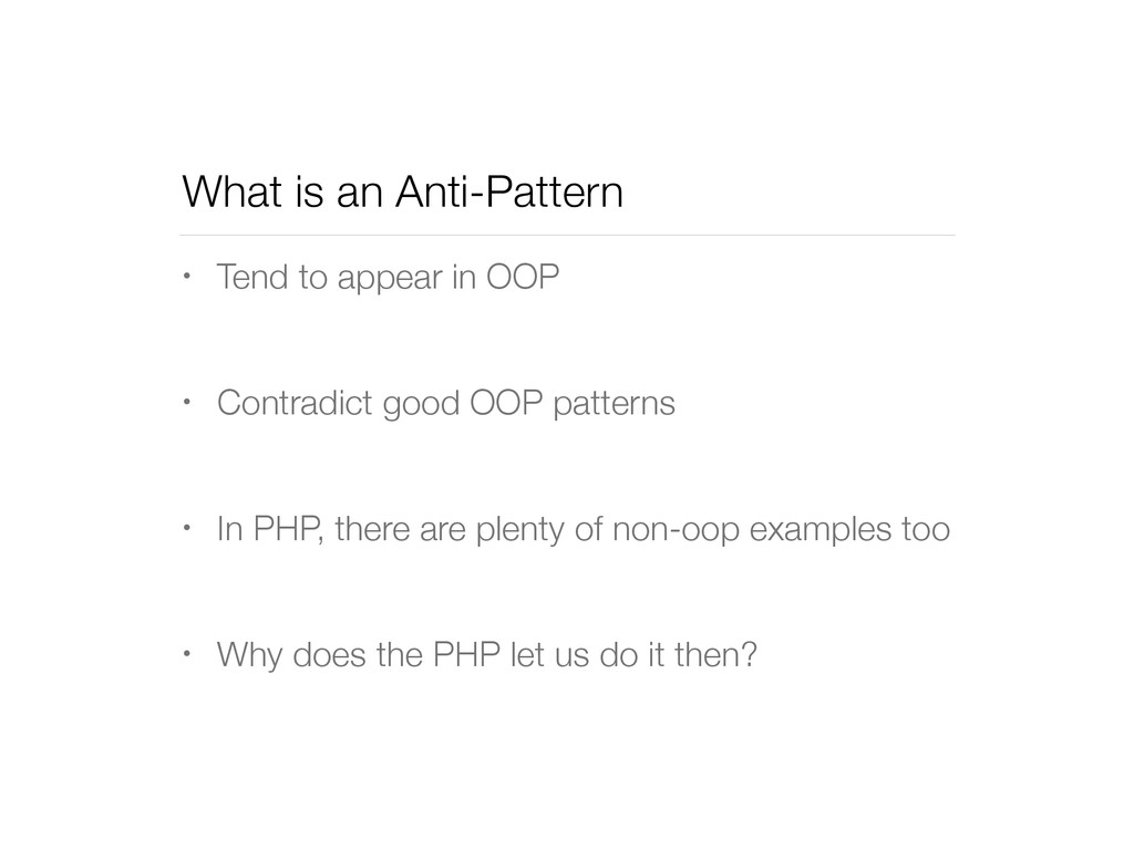 What is an Anti-Pattern • Tend to appear in OOP...