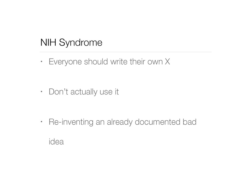 NIH Syndrome • Everyone should write their own ...