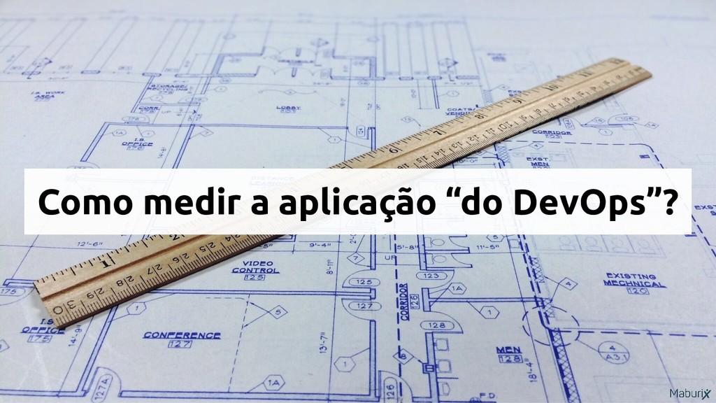 """Como medir a aplicação """"do DevOps""""?"""