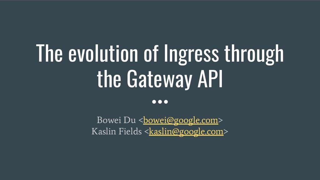 The evolution of Ingress through the Gateway AP...