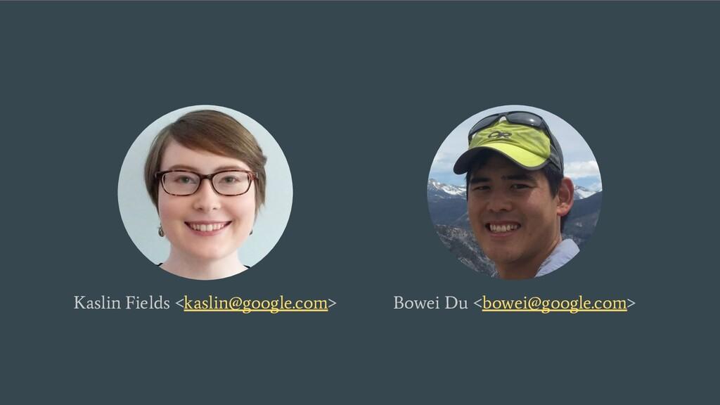 Bowei Du <bowei@google.com> Kaslin Fields <kasl...