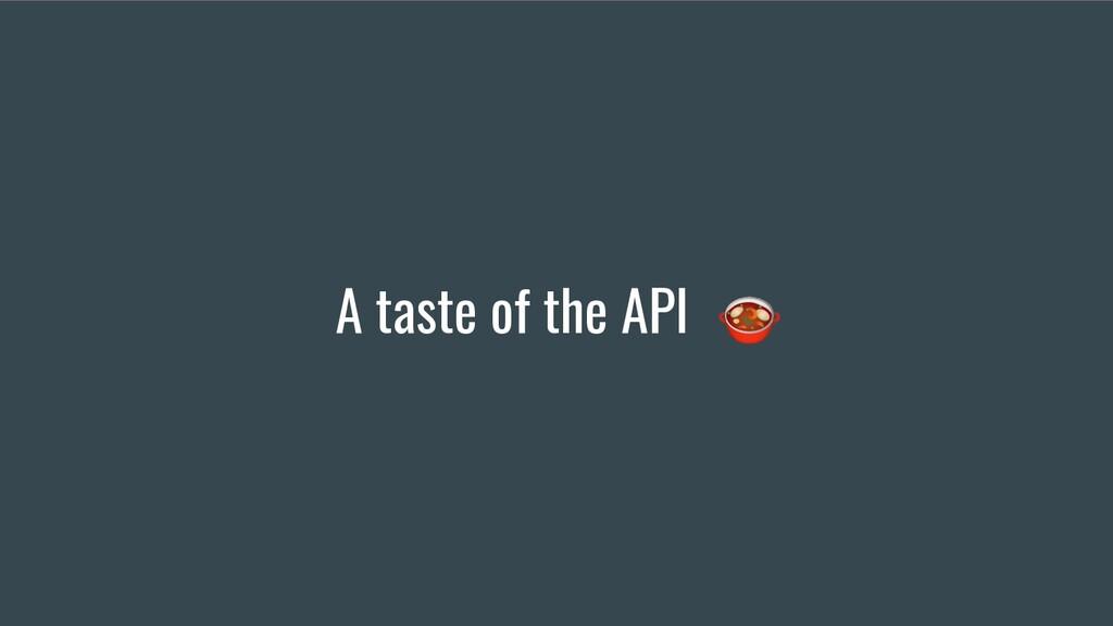 A taste of the API