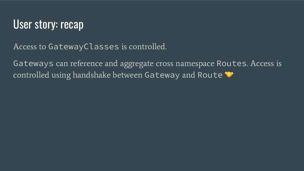User story: recap Access to GatewayClasses is c...