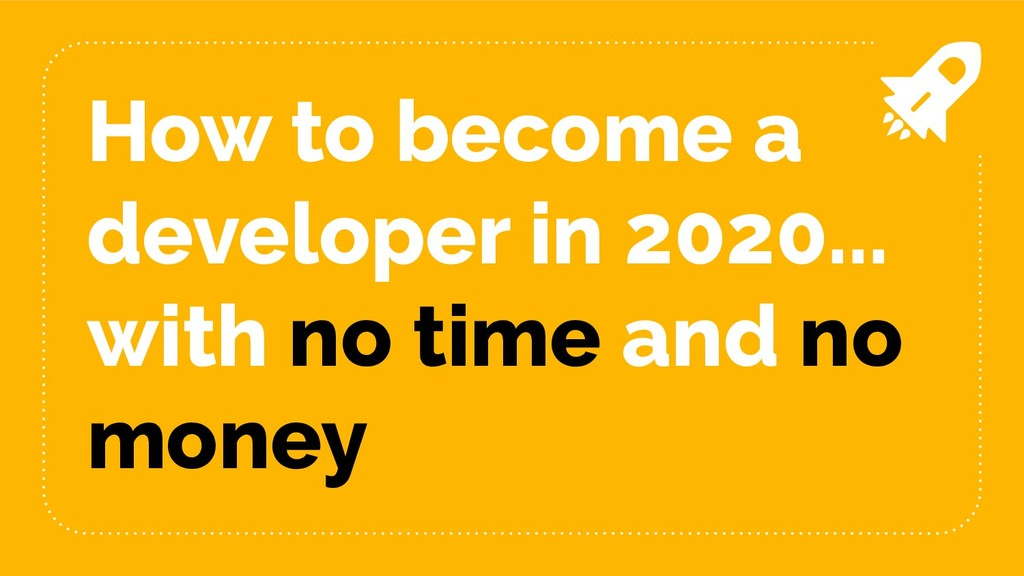 How to become a developer in 2020... with no ti...