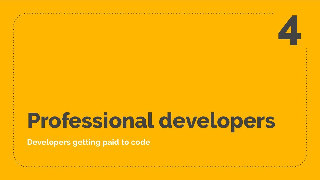 Professional developers Developers getting paid...