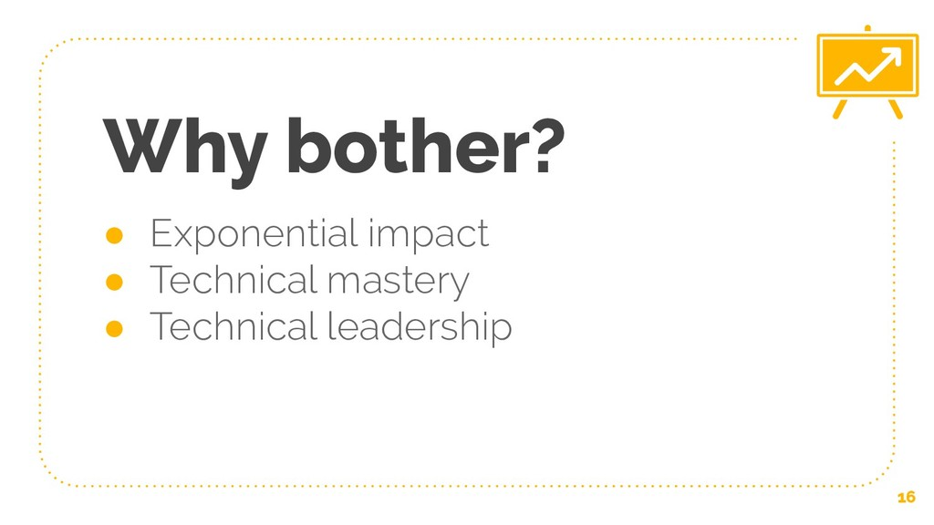 Why bother? ● Exponential impact ● Technical ma...