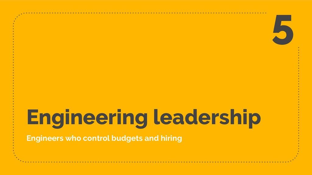 Engineering leadership Engineers who control bu...