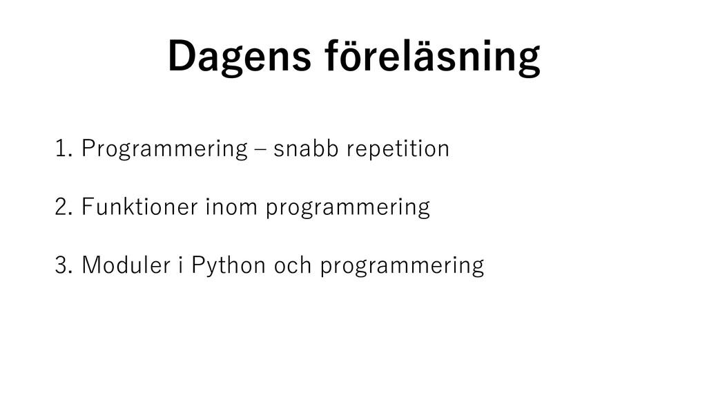 Dagens föreläsning 1. Programmering – snabb rep...