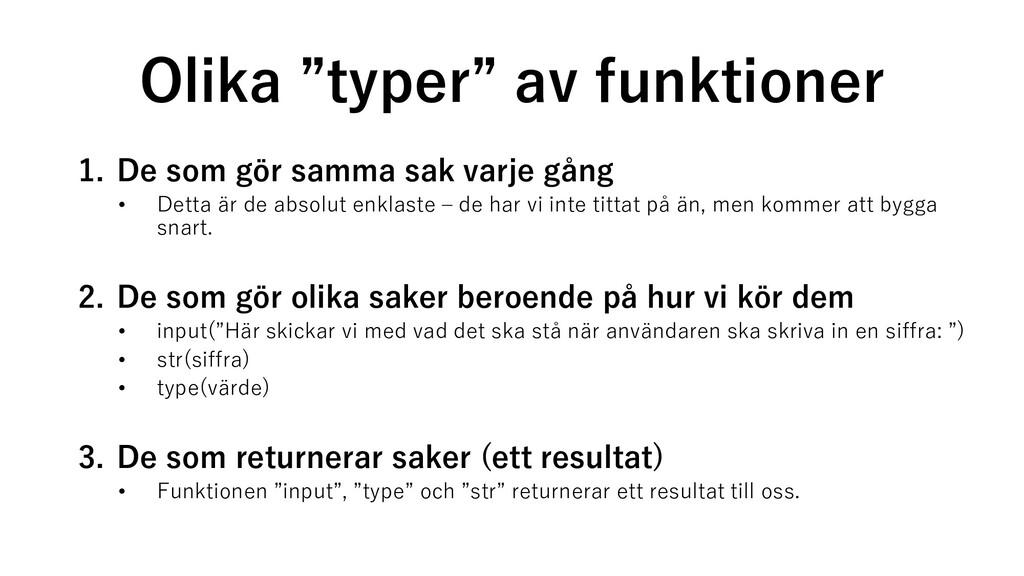 """Olika """"typer"""" av funktioner 1. De som gör samma..."""