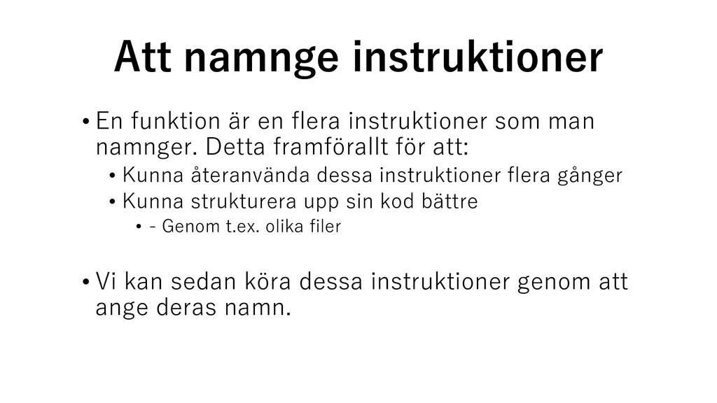 Att namnge instruktioner • En funktion är en fl...