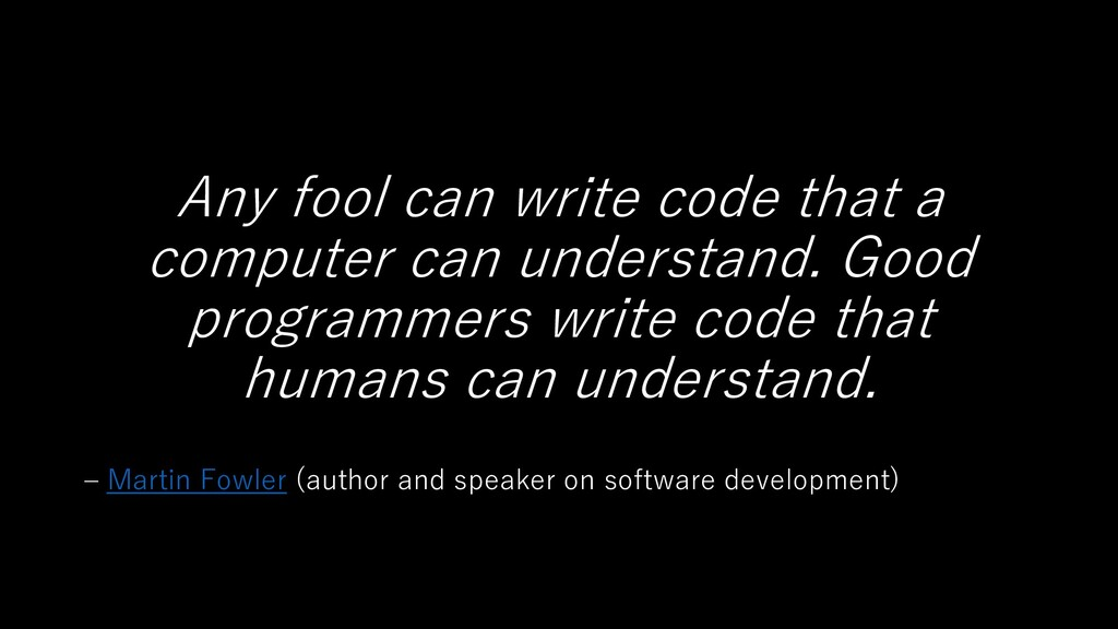 Any fool can write code that a computer can und...