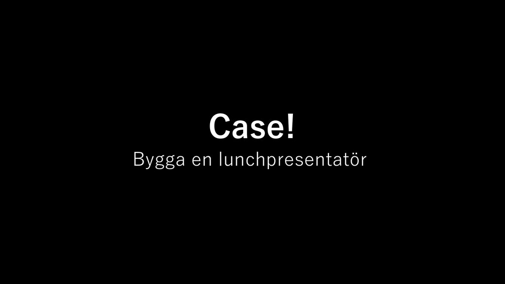Case! Bygga en lunchpresentatör