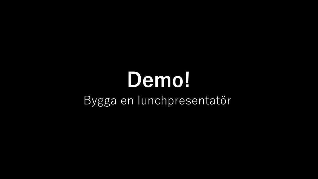 Demo! Bygga en lunchpresentatör