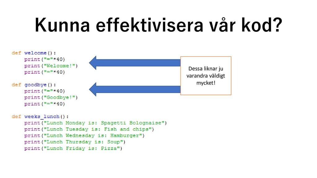Kunna effektivisera vår kod? Dessa liknar ju va...