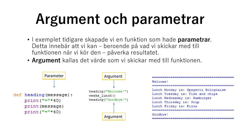 Argument och parametrar • I exemplet tidigare s...