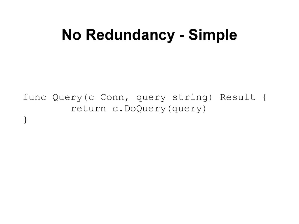 No Redundancy - Simple func Query(c Conn, query...