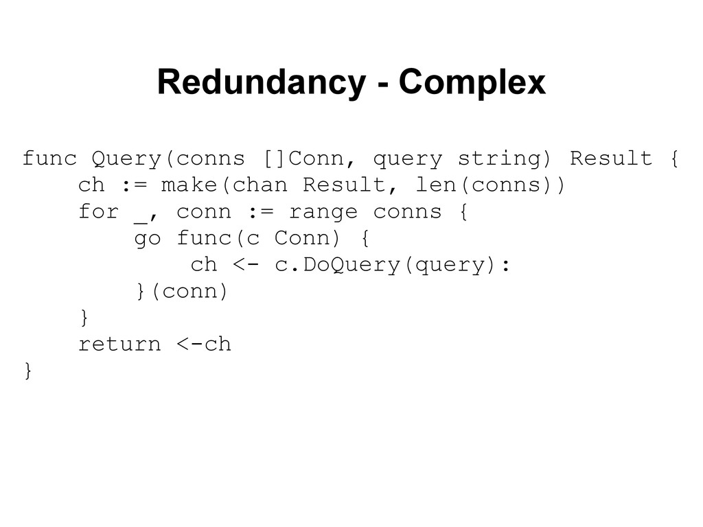 Redundancy - Complex func Query(conns []Conn, q...