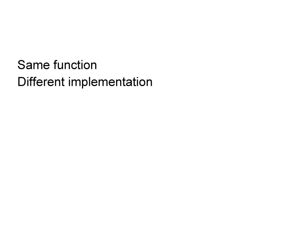 Same function Different implementation