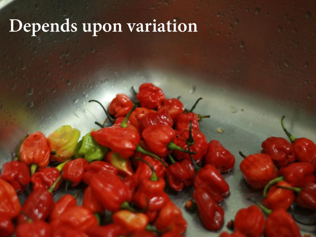 Depends upon variation