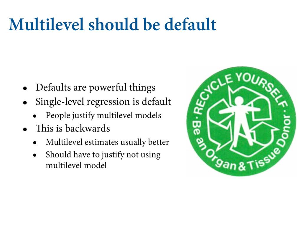 Multilevel should be default • Defaults are pow...