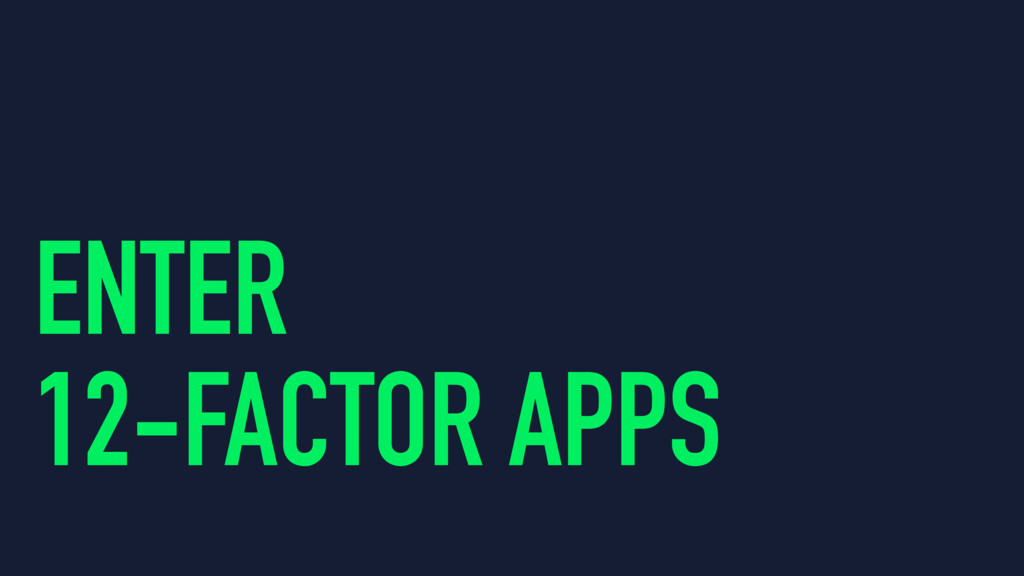 ENTER 12-FACTOR APPS