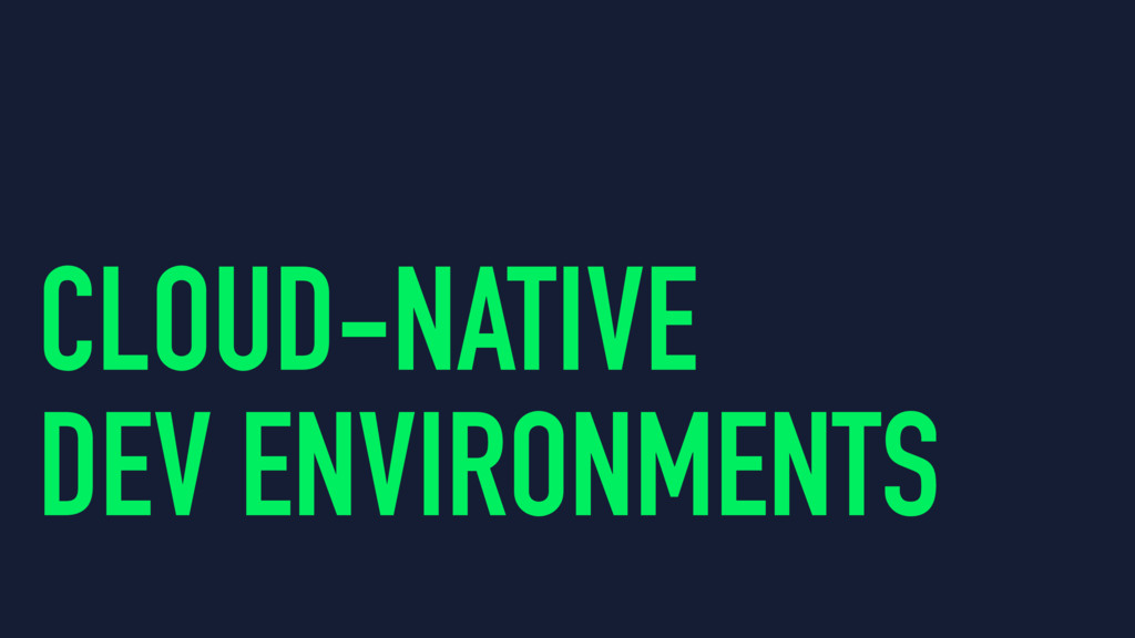 CLOUD-NATIVE DEV ENVIRONMENTS