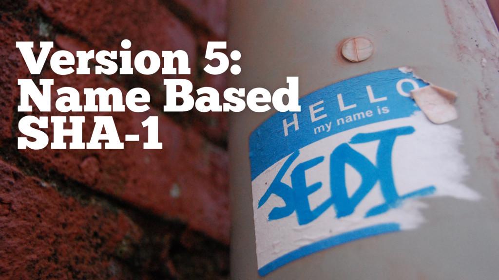 Version 5: Name Based SHA-1