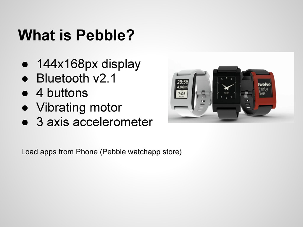 What is Pebble? ● 144x168px display ● Bluetooth...