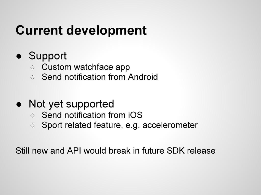 Current development ● Support ○ Custom watchfac...
