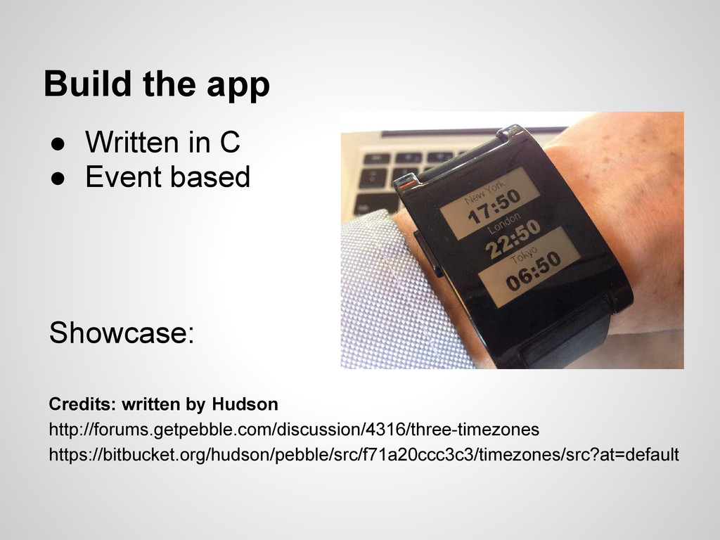 Build the app ● Written in C ● Event based Show...