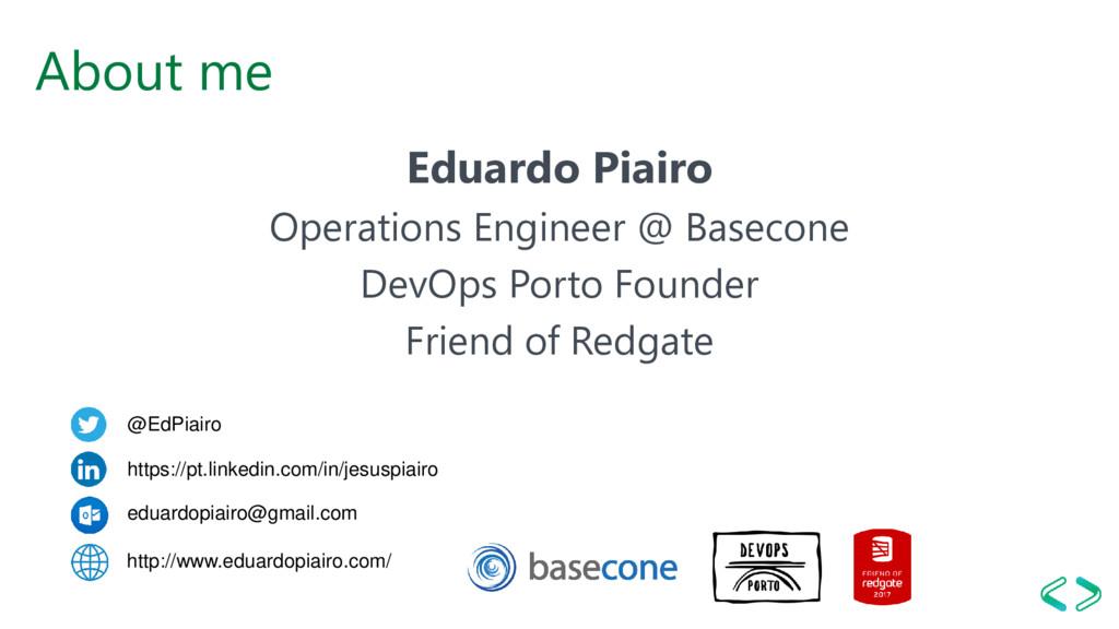 About me Eduardo Piairo Operations Engineer @ B...