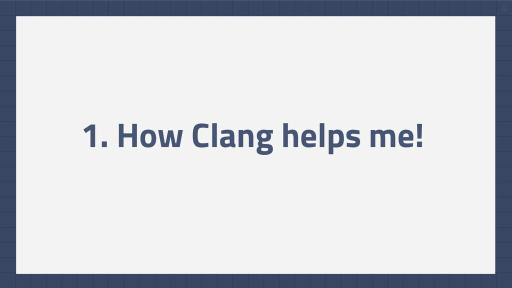 4 1. How Clang helps me!