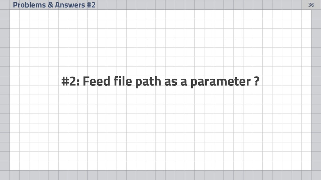 36 Problems & Answers #2 #2: Feed file path as ...