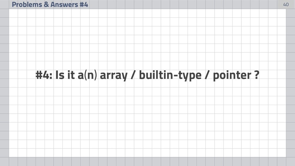 40 Problems & Answers #4 #4: Is it a(n) array /...