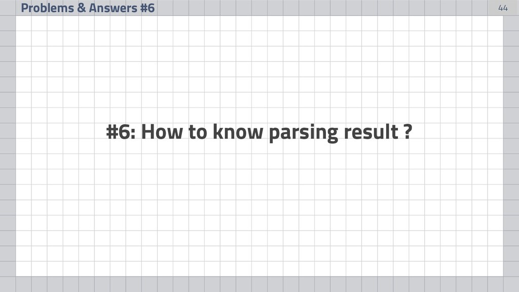 44 Problems & Answers #6 #6: How to know parsin...