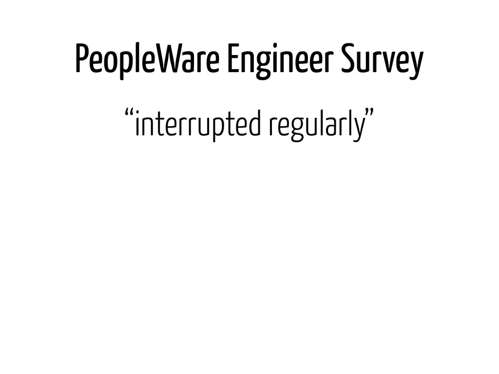 "PeopleWare Engineer Survey ""interrupted regular..."