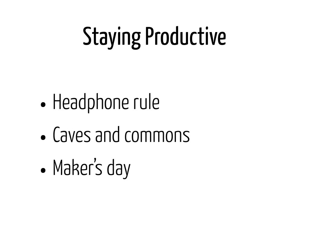 Staying Productive • Headphone rule • Caves and...