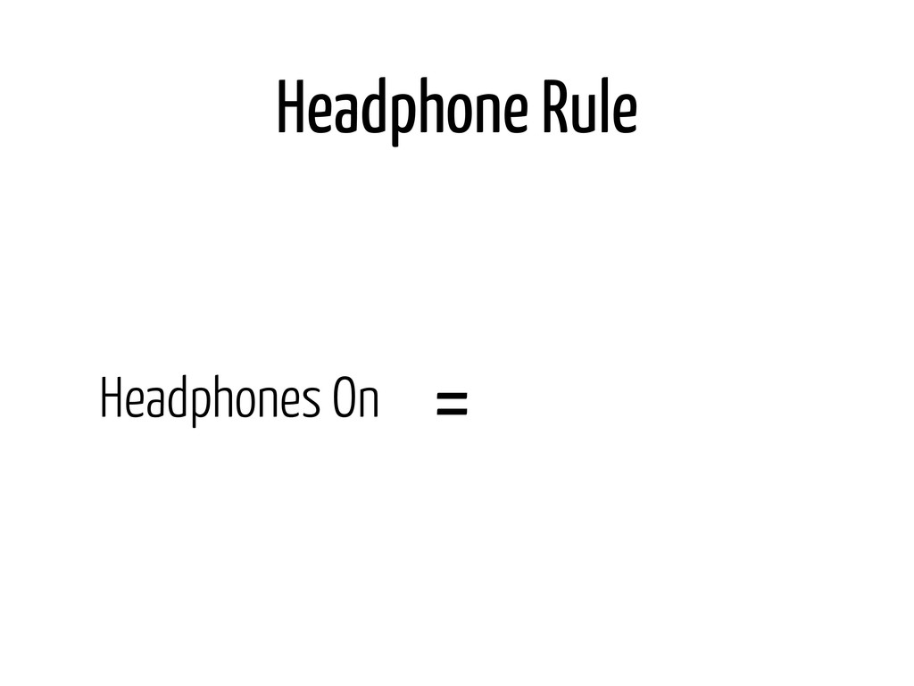 Headphone Rule Headphones On =