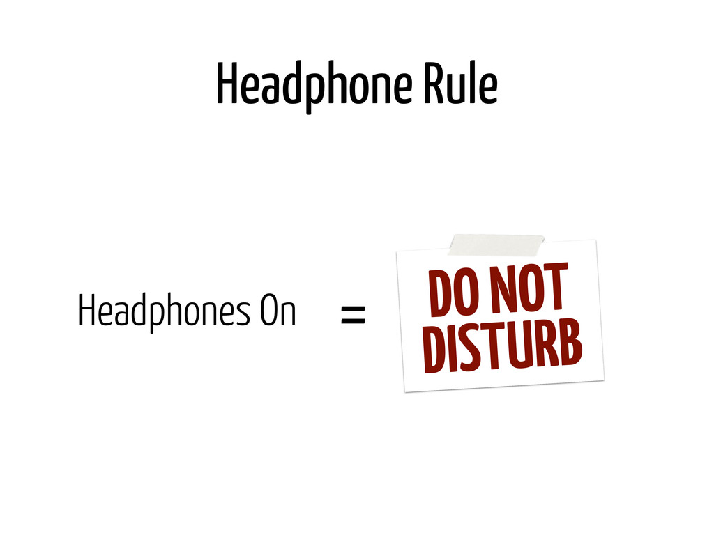 Headphone Rule Headphones On = DO NOT DISTURB