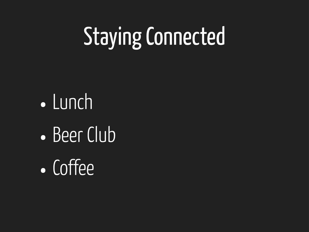 Staying Connected • Lunch • Beer Club • Coffee