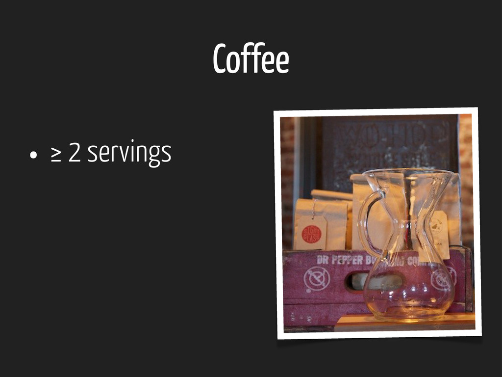 Coffee • ≥ 2 servings
