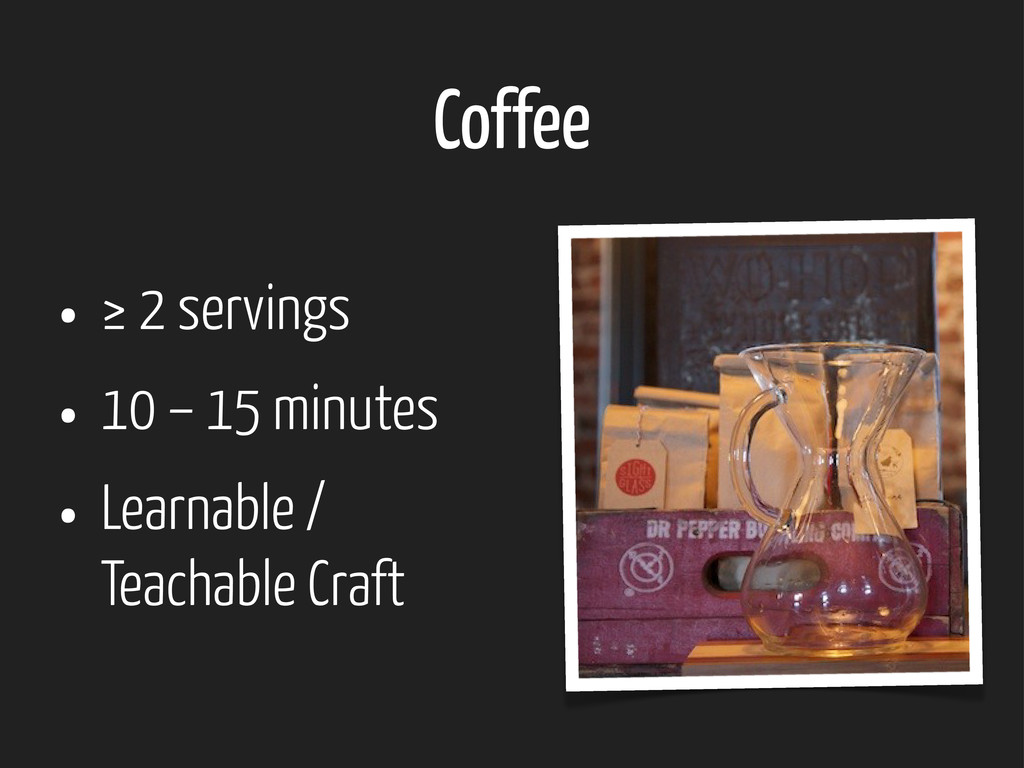 Coffee • ≥ 2 servings • 10 – 15 minutes • Learn...