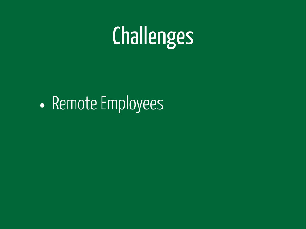 Challenges • Remote Employees