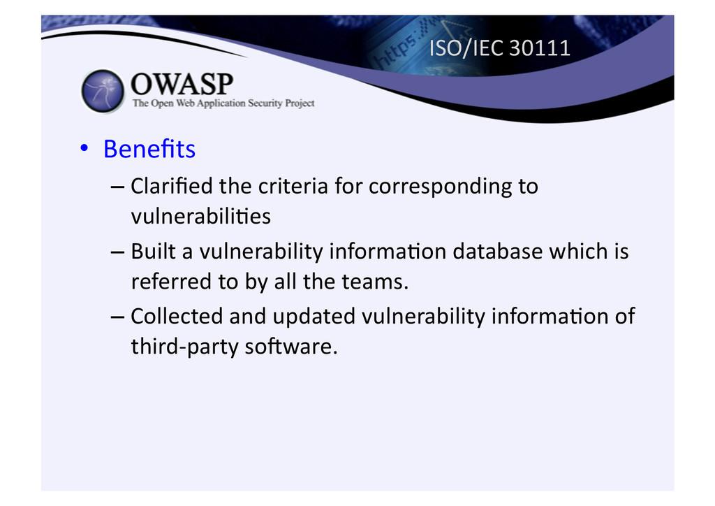 ISO/IEC 30111 • Benefits  –Clarified ...