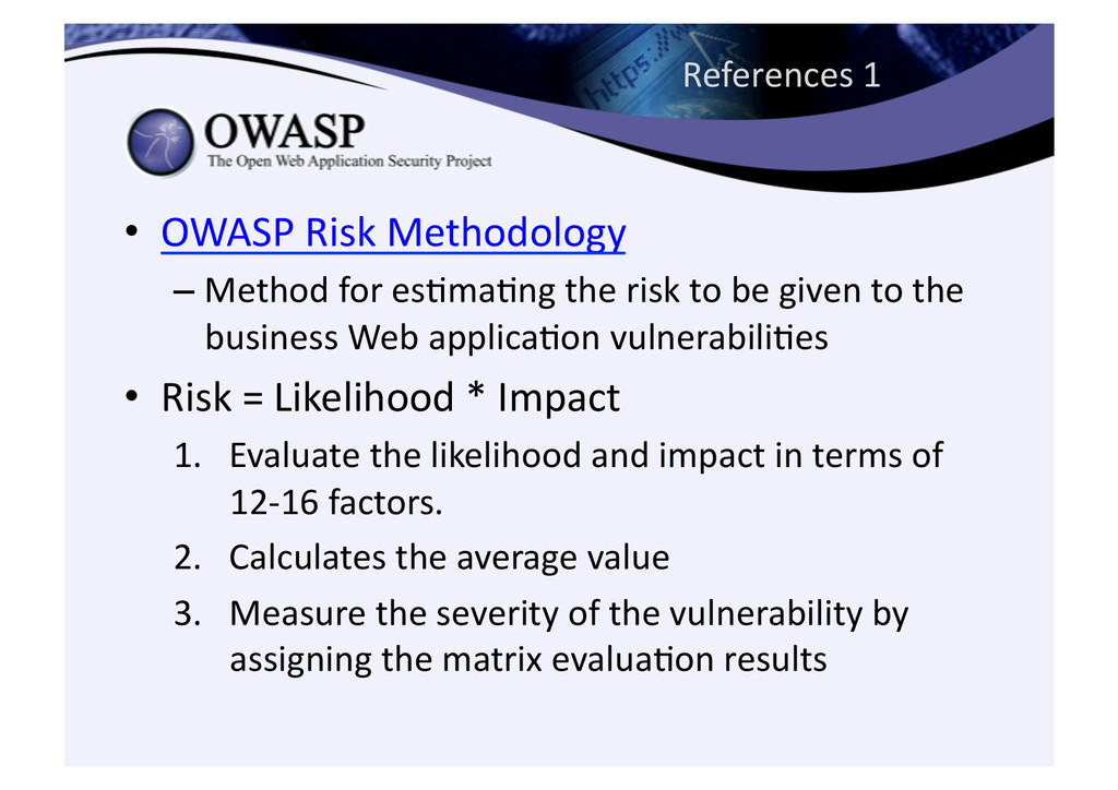 References 1 • OWASP Risk Methodolo...