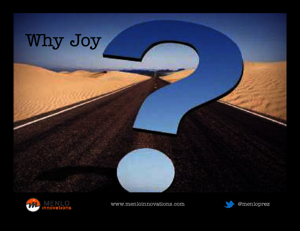 Why Joy Why Joy www.menloinnovations.com www.me...