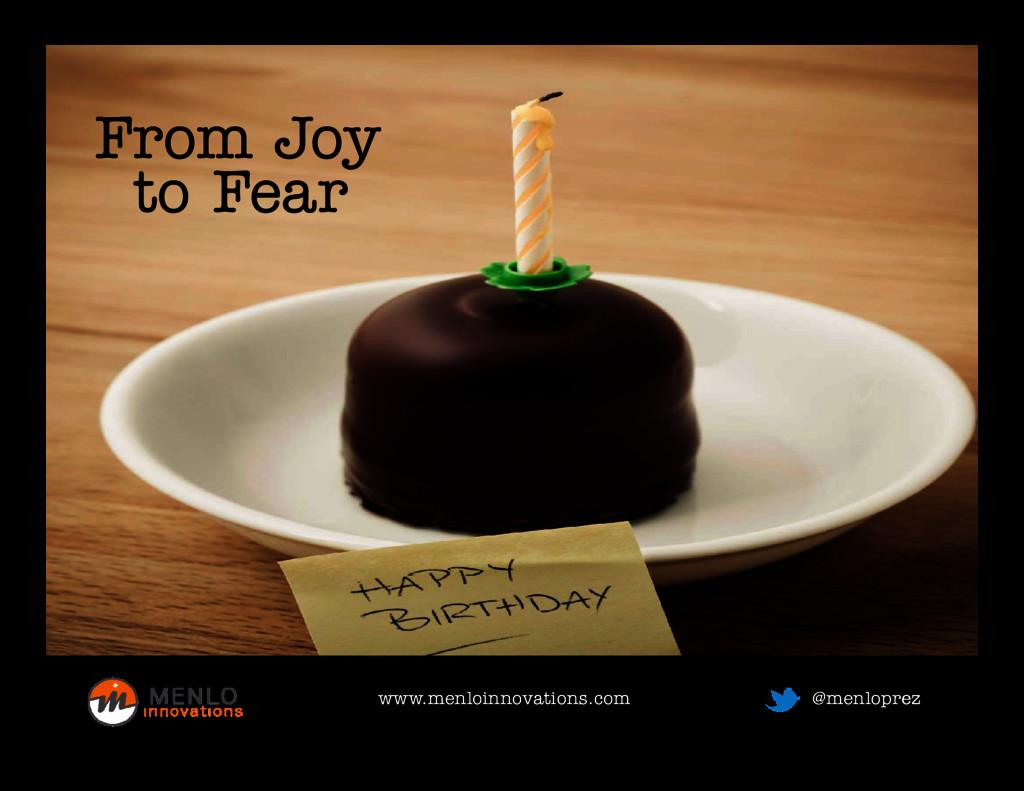 From Joy From Joy to Fear www.menloinnovations....