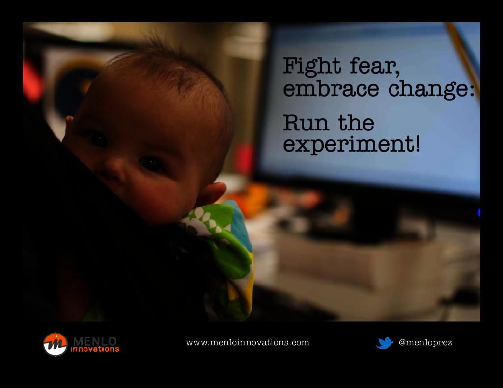 Fight fear, Fight fear, embrace change: Run the...